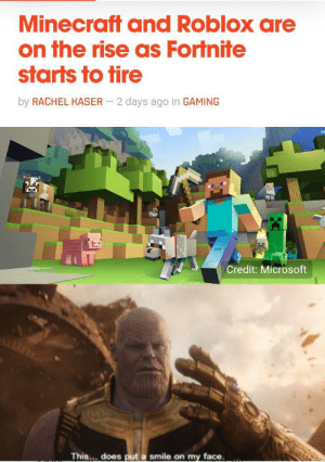 Even thanos agrees: Minecraft and Roblox are  on the rise as Fortnite  starts to tire  by RACHEL KASER  2 days ago in GAMING  Credit: Microsoft  This... does put a smile on my face Even thanos agrees