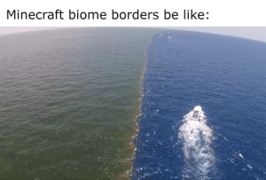 It do be like that by Laygodeejeen MORE MEMES: Minecraft biome borders be like: It do be like that by Laygodeejeen MORE MEMES
