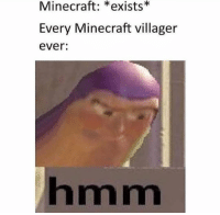 Hmmm: Minecraft: *exists*  Every Minecraft villager  ever:  hmm Hmmm