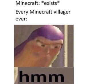Dank, Memes, and Minecraft: Minecraft: *exists*  Every Minecraft villager  ever:  hmm Meirl by Biggestfella MORE MEMES