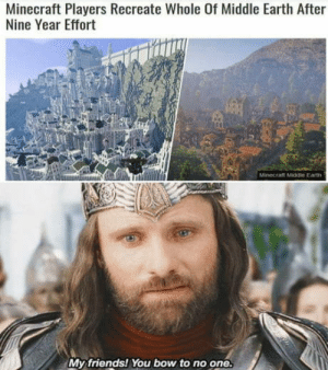Friends, Minecraft, and Earth: Minecraft Players Recreate Whole Of Middle Earth After  Nine Year Effort  Minecraft Middle Earth  My friends! You bow to no one. Epic gaming moment.