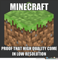 Minecraft awesomeness!: MINECRAFT  PROOF THAT HIGH QUALITY COME  IN LOWIRESOLUTION  Memecenter  meme Center-Com Minecraft awesomeness!
