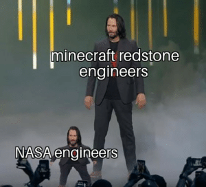 Minecraft, Nasa, and Power: minecraft redstone  engineers  NASA engineers Knowledge is power.