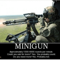. ✅ Double tap the pic ✅ Tag your friends ✅ Check link in my bio for badass stuff - usarmy 2ndamendment soldier navyseals gun flag army operator troops tactical armedforces weapon patriot marine usmc veteran veterans usa america merica american coastguard airman usnavy militarylife military airforce tacticalgunners: MINIGUN  Approxmately 1000-6000 rounds per minute  Could you ask for more? Yes. You probably could.  Do you need more? No. Probably not . ✅ Double tap the pic ✅ Tag your friends ✅ Check link in my bio for badass stuff - usarmy 2ndamendment soldier navyseals gun flag army operator troops tactical armedforces weapon patriot marine usmc veteran veterans usa america merica american coastguard airman usnavy militarylife military airforce tacticalgunners