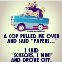 "MINION  QUOTES  DESPICABLEMEMINIONS.ORG  A COP PULLED ME OVER  AND SAID ""PAPERS...  I SAID  ""SCISSORS, I WIN!""  AND DROVE OFF ✂️ beats 📝 all day. sorrynotsorry imdrunk butnotdriving"