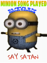 Minion: MINION SONG PLAYED  SAY SATA