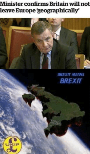 Prepare for space colonization: Minister confirms Britain will not  leave Europe geographically'  BREXIT MEANS  BREXIT  UKIP Prepare for space colonization