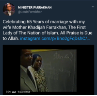 Instagram, Marriage, and Happy: MINISTER FARRAKHAN  @LouisFarrakhan  Celebrating 65 Years of marriage with my  wife Mother Khadijah Farrakhan, The First  Lady of The Nation of lslam. All Praise is Due  to Allah. instagram.com/p/Bno2gFqDshC./  0:06 9,603 views Happy Anniversary