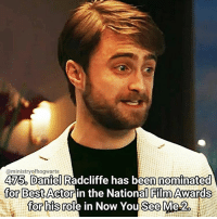 I know I just uploaded but the facts are related! Qotd - Who would you vote for, Daniel Radcliffe or Eddie Redmayne? Carina Mae x Fc - 84.5k @maelovesbooks @carinapotter: @ministry 475. Daniel  Radcliffe has nominated  for Best Actor  in the National Awards  Film for his role in Now You See Me 2 I know I just uploaded but the facts are related! Qotd - Who would you vote for, Daniel Radcliffe or Eddie Redmayne? Carina Mae x Fc - 84.5k @maelovesbooks @carinapotter