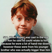 Memes, 🤖, and Brother: @ministry ofhog  511o  When Rupert was cast in the role  of Ron he said he could relate to him  because he wore a lot of hand-me-downst  however these were from his younger  brother who was actually bigger than him Young Rupert is so cute! Another crazy week this week, can't wait until I get to see Beauty and the Beast though, hopefully I'll have time! Qotd - Which is your favourite Disney film? Carina Mae x Fc - 86.6k @maelovesbooks @carinapotter
