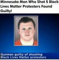 Man accused in the November 2015 shooting of five BlackLivesMatter protesters was found guilty of all charges by a Hennepin County jury - FULL VIDEO & STORY AT PMWHIPHOP.COM LINK IN BIO: Minnesota Man Who Shot 5 Black  Lives Matter Protesters Found  Guilty!  Gunman guilty of shooting  Black Lives Matter protesters Man accused in the November 2015 shooting of five BlackLivesMatter protesters was found guilty of all charges by a Hennepin County jury - FULL VIDEO & STORY AT PMWHIPHOP.COM LINK IN BIO