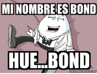 #bond #cine #huevos #huevocartoon #jamesbond: MINO  BOND  HUE BOND  memegeneratores #bond #cine #huevos #huevocartoon #jamesbond