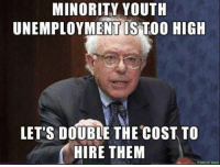 Collectivist logic...: MINORITY YOUTH  UNEMPLOYMENT IS TOO HIGH  LET'S DOUBLE THE COST TO  HIRE THEM Collectivist logic...