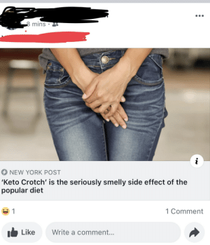 mins  NEW YORK POST  Keto Crotch' is the seriously smelly side effect of the  popular diet  1 Comment  Like  Write a comment... My Aunt tagged my cousin in this strange Keto diet article.