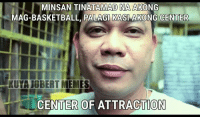 Filipino (Language), Pba, and Mag: MINSANTINATAMAD NA AKONG  MAG-BASKETBALL, PALAGI KASI AKONG CENTER  KUVA JOBERT MEMES  CENTER OF ATTRACTION Ganito ka rin ba? Hahahahaha  Posted By: Jerico Bautista Dalma