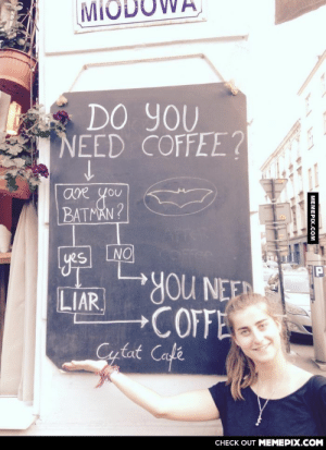 Somewhere in Krakówomg-humor.tumblr.com: MIO  DO YOU  NEED COFFEE?  you  BATMAN?  are  ATTER  NO  yes  YoU NEER  COFFE  Cytat Cafe  LIAR  CHECK OUT MEMEPIX.COM  MEMEPIX.COM Somewhere in Krakówomg-humor.tumblr.com