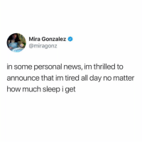 Funny, News, and Sleep: Mira Gonzalez  @miragonz  in some personal news, im thrilled to  announce that im tired all day no matter  how much sleep i get Tired has become your most defining trait @_theblessedone 😅