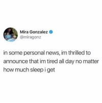 News, Girl Memes, and Sleep: Mira Gonzalez  @miragonz  in some personal news, im thrilled to  announce that im tired all day no matter  how much sleep i get Big milestone @miragonz