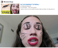 burriton:  i really don´t know what i expected : Miranda Sings  CAT EYE MAKEUP TUTORIAL!  von Miranda Sings  vor 9 Stunden 270.106 Aufrufe  teach u how to do the perfet cat eye make up today.its relly good so  cat eye makeup  TUTORIAL  E.  2:56  , burriton:  i really don´t know what i expected