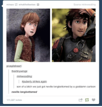 ~Dobby: miraze whatthefawkes  Source: mirkwoodling  prospitsheart  theirtin  mirkwoodling  puberty strikes again  son of a bitch we just got neville longbottomed by a goddamn cartoon  neville longbottomed  111,327 notes ~Dobby