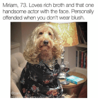 My morning routine is not about you, Nana. via @nelsonthegoldendoodle: Miriam, 73. Loves rich broth and that one  handsome actor with the face. Personally  offended when you don't wear blush.  @ba My morning routine is not about you, Nana. via @nelsonthegoldendoodle