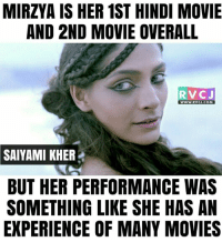 Stand out performance from her in Mirzya.: MIRIYA IS HER 1ST HINDI MOVIE  AND 2ND MOVIE OVERALL  RV CJ  WWW. RVCJ.COM  SAIYAMI KHER  BUT HER PERFORMANCE WAS  SOMETHING LIKE SHE HAS AN  EXPERIENCE OF MANY MOVIES Stand out performance from her in Mirzya.