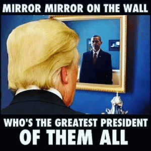 On The Wall: MIRROR MIRROR ON THE WALL  WHO'S THE GREATEST PRESIDENT  OF THEM ALL