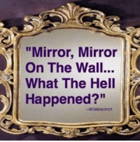 """Memes, Mirror, and Hell: """"Mirror, Mirror P  On The Wall...  What The Hell  Happened?"""""""
