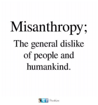 Memes, The General, and 🤖: Misanthropy;  The general dislike  of people and  humankind  Postize