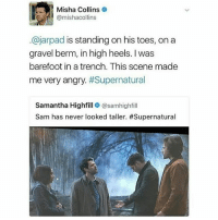 Memes, Supernatural, and Angry: Misha Collins  @mishacollins  ajarpad is standing on his toes, on a  gravel berm, in high heels. was  barefoot in a trench. This scene made  me very angry. #Supernatural  Samantha Highfill  @samhighfill  Sam has never looked taller. spn Supernatural spnfamily jaredpadalecki jensenackles mishacollins sam dean winchesters castiel destiel fandom ship otp