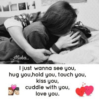 Good,morning lovers..😍: Misha.  I just wanna see you,  hug you,hold you, touch you,  kiss you,  cuddle with you,  love you Good,morning lovers..😍