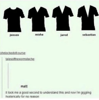 Memes, Jared, and The Weather: misha  Sebastian  Jensen  jared  ohnlocked ofcourse  tales otthewormstache:  matt  It took me a good second to understand this and now I'm giggling  hysterically for no reason ; What's the weather like where you are ?? ⛅️