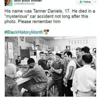 """i'm watching riverdale god bless: MISS Black Wonder  Follow  @MissBlackWonder  His name was Tanner Daniels, 17. He died in a  """"mysterious"""" car accident not long after this  photo. Please remember him  #BlackHistoryMonth  TOBACCO i'm watching riverdale god bless"""