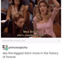 Memes, 90's, and 🤖: Miss Brown  she's copying my test!  forever 90s tumblr.com  princesspichu  aka the biggest bitch move in the history  of forever 🔬