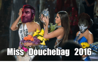 And the Winner is....: Miss Douchebag 2016 And the Winner is....