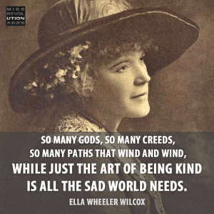 Aries, World, and Sad: MISS  REVO  UTION  ARIES  SO MANY GODS, SO MANY CREEDS  SO MANY PATHS THAT WIND AND WIND,  WHILE JUST THE ART OF BEING KIND  IS ALL THE SAD WORLD NEEDS.  ELLA WHEELER WILCOX