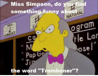 "Memes, Pop, and 🤖: Miss Simpson, do  something funny abo  NATU  ogram.  tle Lan  MORDEN  C  a Se  Pop  the word ""Tromboner""? (""Lisa's Date with Density"" S8E7)"