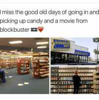 Blockbuster, Dank, and  Blockbuster Video: miss the good old days of going in and  picking up candy and a movie from  blockbuster  BLOCKBUSTER  VIDEO  BLOCKBUSTER Who remember blockbuster man that store was the shit to bad it's gone for good this shit needs to make a comeback👏 ⬇️⬇️⬇️ Follow @icecoldsavage for more