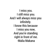 miss you  still miss you  And I will always miss you  infinitely  I know this because  miss you now,  And you're standing  right in front of me  Malia Makana GUYS! My poetry book Quixotic Thoughts will be released tomorrow on November 4th!!!