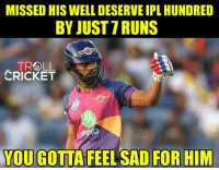 Memes, Troll, and Cricket: MISSED HIS WELL DESERVE IPL HUNDRED  BY JUST RUNS  TROLL  CRICKET  YOU GOTTA FEEL SAD FOR HIM Rahul Tripathi gone after scoring 93 off just 52 balls  <mad>