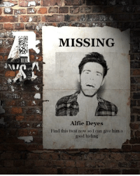 Reddit, Good, and Another: MISSING  Alfie Deyes  Find this twat now so I can give him a  good hiding