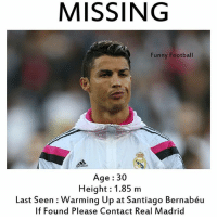 😂😂: MISSING  Funny Football  adidas  Age 30  Height: 1.85 m  Last Seen Warming Up at Santiago Bernabéu  If Found Please Contact Real Madrid 😂😂