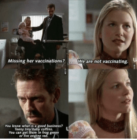 Fire, Business, and Dick: Missing her vaccinations?  we are not vaccinating.  You know what is a good business?  Teeny tiny baby coffins.  You can get them in frog green  or fire engine red House was such a dick. A relatable one.