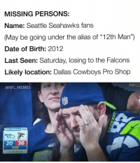 "HAVE YOU SEEN THESE PEOPLE? We need your help!: MISSING PERSONS:  Name: Seattle Seahawks fans  (May be going under the alias of ""12th Man"")  Date of Birth: 2012  Last Seen: Saturday, losing to the Falcons  Likely location: Dallas Cowboys Pro Shop  @NFL MEMES  DIVISIONAL FOX  20 36  2:00  4TH QUARTER HAVE YOU SEEN THESE PEOPLE? We need your help!"