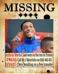 Where is this man?! 🤔❓😂: MISSING  SHOT ON GOAL  adidas  Anthony Martal: Last seen on the run n France  IF FOUND, Call Mr JMourinho on 0161 442 451  REWARD: Chris Smalling on a free transfer Where is this man?! 🤔❓😂