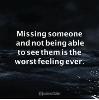 The Worst, Gate, and Them: Missing someone  and not being able  to see them is the  worst feeling ever  uotes Gate