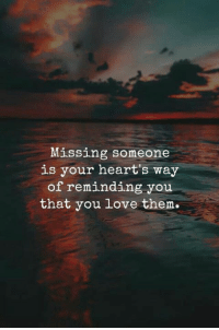 Love, Hearts, and Them: Missing someone  is your heart's way  of reminding you  that you love them.