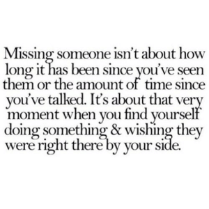 https://iglovequotes.net/: Missing someone isn't about how  long it has been since you've seen  them or the amount of time since  you've talked. It's about that very  moment when you find yourself  doing something & wishing they  were right there by your side. https://iglovequotes.net/