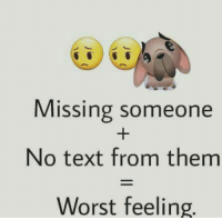missing someone: Missing someone  No text from them  Worst feeling.