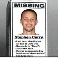 "😂😂😂😂 hoodratchetness: MISSING  Stephen Curry  Last seen shooting an  air ball on June 7th.  Responds to ""Steph"".  2015 NBA MVP.  May be accompanied by  hundreds of thousands of 😂😂😂😂 hoodratchetness"